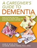 A Caregiver's Guide to Dementia: Using Activities and Other Strategies to Prevent, Reduce and Manage Behavioral Symptoms