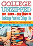 College Unzipped: An all-access, backstage pass into college life, from all-nighters and exam nail biters to tuition fees and getting your degree