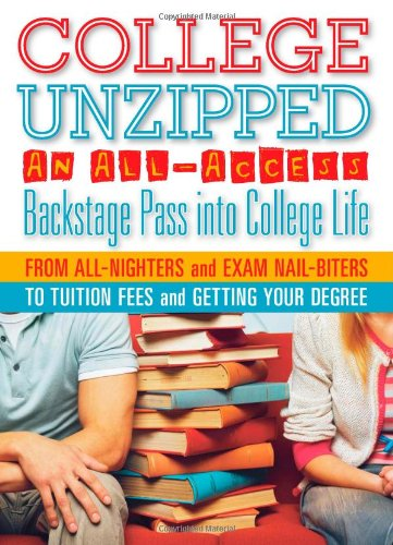 College Unzipped: An all-access, backstage pass into college life, from all-nighters and exam nail biters to tuition fees and getting your degree PDF