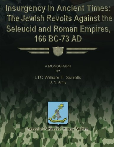 Download Insurgency in Ancient Times: The Jewish Revolts Against the Seleucid and Roman Empires, 166 BC-73 AD ebook