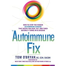 The Autoimmune Fix: How to Stop the Hidden Autoimmune Damage That Keeps You Sick, Fat, and Tired Before It Turns Into Disease: How to Stop the Hidden Autoimmune ... and Tired  Before It Turns Into Disease