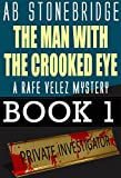 The Man with the Crooked Eye -- Rafe Velez Mystery 1 (Rafe Velez Mysteries)