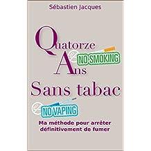Quatorze ans sans tabac: Ma méthode pour arrêter définitivement de fumer (French Edition)