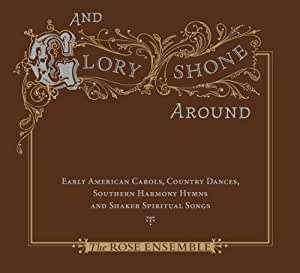 And Glory Shone Around: Early American Carols