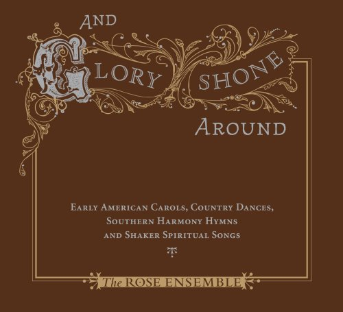 And Glory Shone Around: Early American - Rose Ensemble