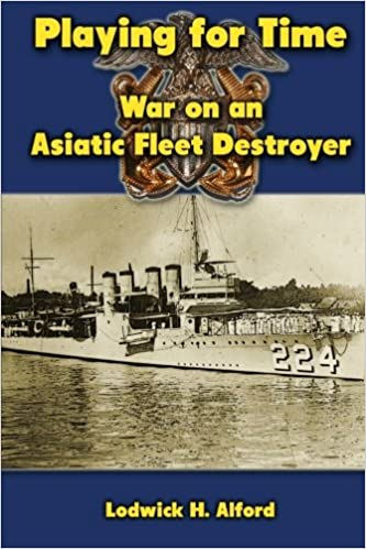 Amazon com: Playing for Time: War on an Asiatic Fleet Destroyer