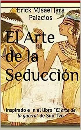 """El Arte de la Seducción: Inspirado en el libro """"El Arte de"""