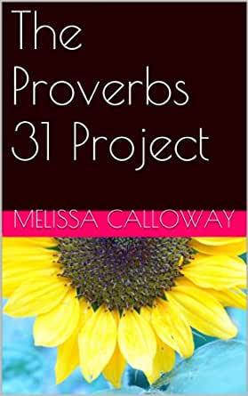 the proverbs 31 project kindle edition by melissa