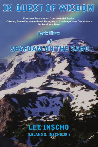 In Quest of Wisdom Book Three of Seafoam on the Sand: Fourteen Treatises on Controversial Topics Offering Some Unconvent