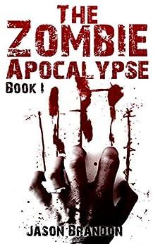 the zombie apocalypse book i   kindle edition by jason
