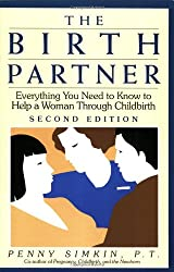 The Birth Partner: Everything You Need to Know to Help a Woman Through Childbirth, Second Edition
