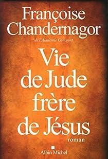 Vie de Jude, frère de Jésus par Chandernagor