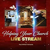 Helping Your Church Live Stream: How to spread the message of God with live streaming – Your guide to church video production, digital donations, and streaming video on social media
