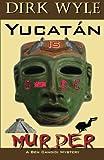 Yucatán Is Murder: A Ben Candidi Mystery (The Ben Candidi Mystery Series) (Volume 6)