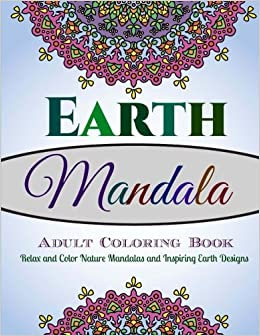 Amazon Com Earth Mandala Adult Coloring Book Relax And Color