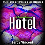 Heartbreak Hotel: True Tales of Breakup Experiences | Leroy Vincent
