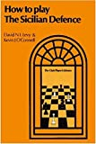 How To Play The Sicilian Defence-David N. L. Levy