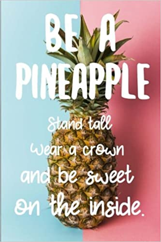 be a pineapple positive quotes inspirational quotes funny gifts