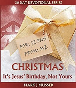 Christmas its jesus birthday not yours 30 day devotional series christmas its jesus birthday not yours 30 day devotional series by fandeluxe Image collections