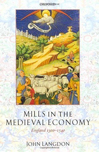 Mills in the Medieval Economy: England 1300-1540 (Great Britain & Ireland)