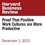 Proof That Positive Work Cultures are More Productive   Emma Seppälä,Kim Cameron