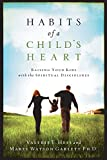 Habits of a Child's Heart: Raising Your Kids with the Spiritual Disciplines (Experiencing God)