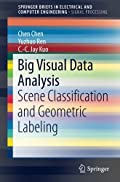 Big Visual Data Analysis: Scene Classification and Geometric Labeling (SpringerBriefs in Electrical and Computer Engineering)
