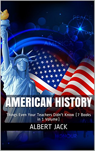 American History: Things Even Your Teachers Didn't Know (7 Books in 1 Volume)