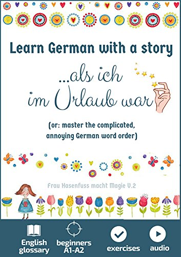 Learn German with a story. Als ich im Urlaub war: or: master the complicated, annoying German word order. With Audio. Beginners A1-A2 (Easy German Reading with Magic) (German Edition)