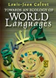 Towards an Ecology of World Languages, Calvet, Louis-Jean, 0745629563