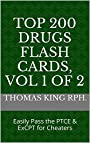 Top 200 Drugs Flash Cards 2017, Vol 1 of 2: Easily Pass the PTCE & ExCPT for Cheaters