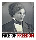 Face of Freedom: How the Photos of Frederick Douglass Celebrated Racial Equality (Captured History)