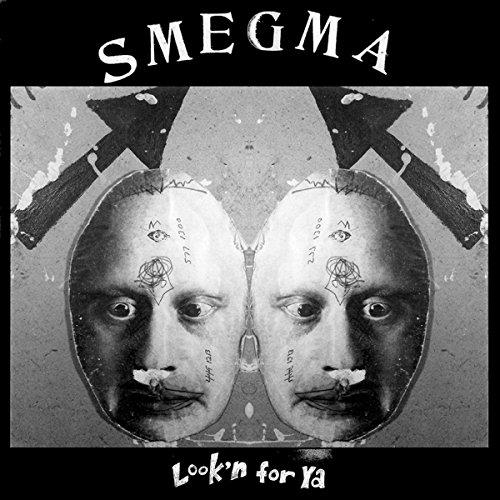 SMEGMA - Look'n for Ya