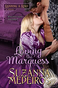 Loving the Marquess (Landing a Lord Book 1) by [Medeiros, Suzanna]