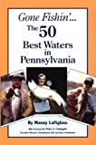 Gone Fishin  : The 50 Best Waters in Pennsylvania