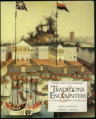 Traditions & Encounters: A Global Perspective on the Past Vol C (From 1750 to Present: Chap 29-39)
