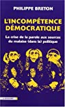 L'incompétence démocratique : La crise de la parole aux sources du malaise (dans la) politique par Breton