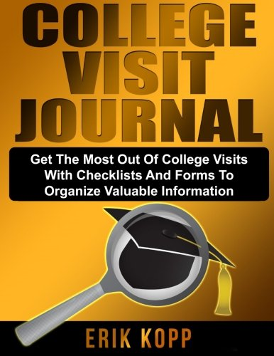 College Visit Journal: Checklists and Forms to Organize Valuable Information and Help Get the Most Out of College Visits
