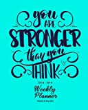 2018-2019 Weekly Planner: You Are Stronger Than You Think Inspirational Quotes   Weekly Daily 16 Monthly Planner 2018-2019 8 x 10
