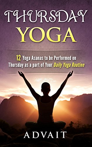 Thursday Yoga: 12 Yoga Asanas to be Performed on Thursday as a Part of Your Daily Yoga Routine