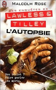 Les enquêtes de Lawless et Tilley : L'autopsie par Malcolm Rose