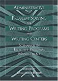 Administrative Problem-Solving for Writing Programs and Writing Centers : Scenarios in Effective Program Management, , 0814100511