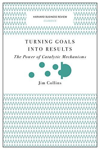 Turning Goals into Results (Harvard Business Review Classics): The Power of Catalytic Mechanisms [Jim Collins] (Tapa Blanda)
