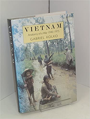 Vietnam: Anatomy of a War, 1940-75: Amazon.co.uk: Gabriel Kolko: Books