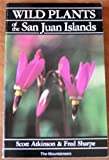 Wild Plants of the San Juan Islands, Scott Atkinson and Fred Sharpe, 0898861047