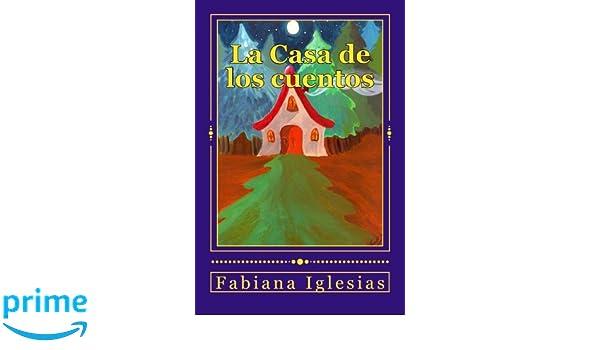 La Casa de los cuentos: Cinco cuentos infantiles (Spanish Edition): Fabiana Iglesias: 9781505617634: Amazon.com: Books