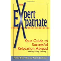 The Expert Expatriate: Your Guide to Successful Relocation Abroad; Moving, Living, Thriving