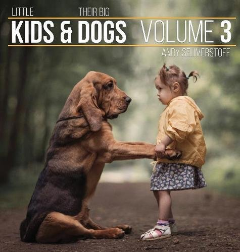 (Little Kids and Their Big Dogs: Volume 3)