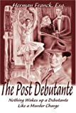 img - for The Post Debutante: Nothing Wakes up a Debutante Like a Murder Charge by Herman Franck Esq. (2000-12-04) book / textbook / text book