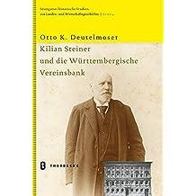 Kilian Steiner Und Die Wurttembergische Vereinsbank by Otto K. Deutelmoser (2004-12-31)
